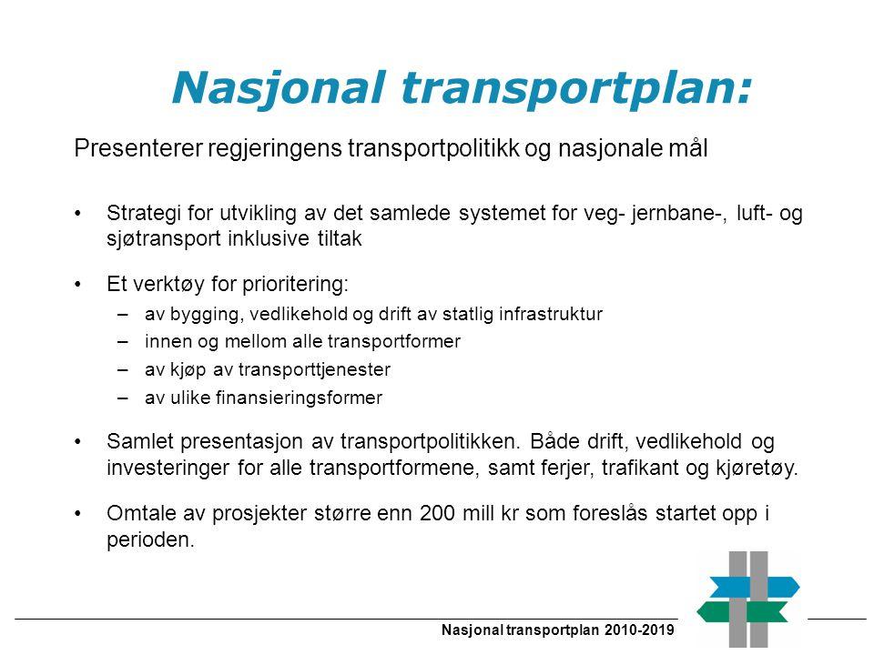 Nasjonal transportplan 2010-2019 Nasjonal transportplan: Presenterer regjeringens transportpolitikk og nasjonale mål •Strategi for utvikling av det sa
