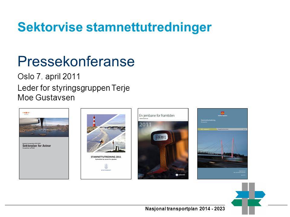Nasjonal transportplan 2014 - 2023 Sektorvise stamnettutredninger Pressekonferanse Oslo 7. april 2011 Leder for styringsgruppen Terje Moe Gustavsen