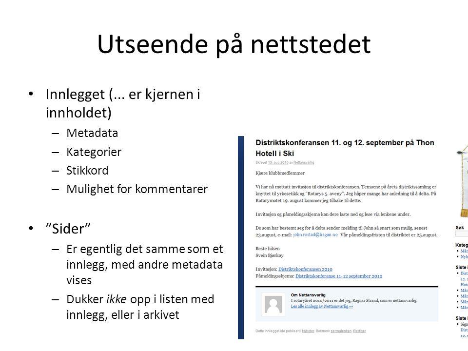 """Utseende på nettstedet • Innlegget (... er kjernen i innholdet) – Metadata – Kategorier – Stikkord – Mulighet for kommentarer • """"Sider"""" – Er egentlig"""