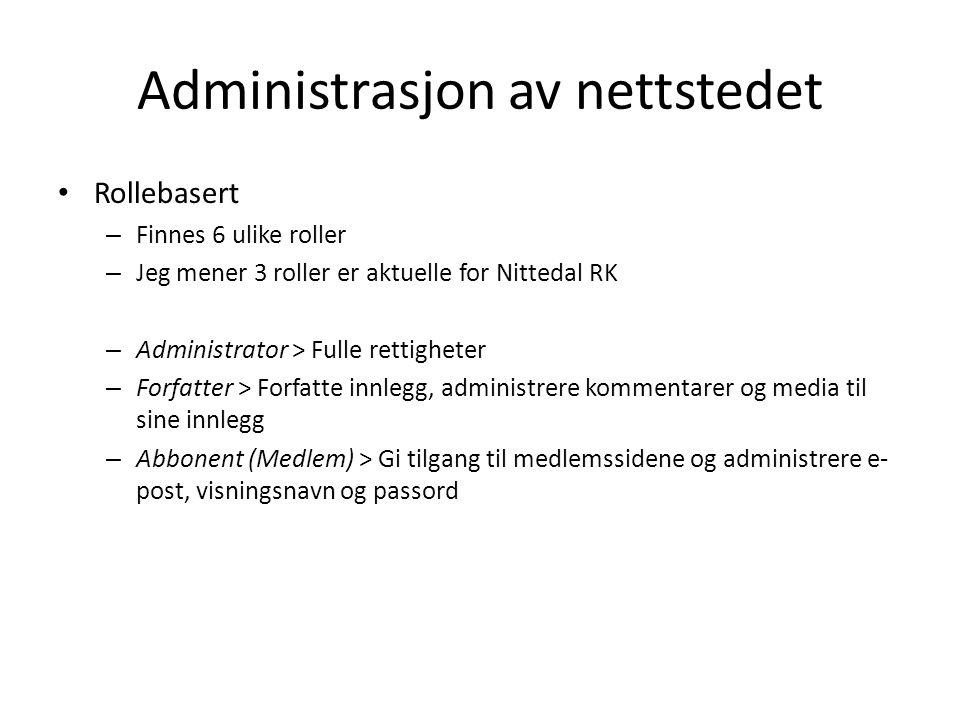 Administrasjon av nettstedet • Rollebasert – Finnes 6 ulike roller – Jeg mener 3 roller er aktuelle for Nittedal RK – Administrator > Fulle rettighete