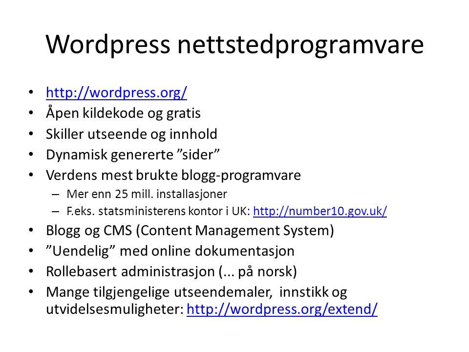 Wordpress nettstedprogramvare • http://wordpress.org/ http://wordpress.org/ • Åpen kildekode og gratis • Skiller utseende og innhold • Dynamisk genere