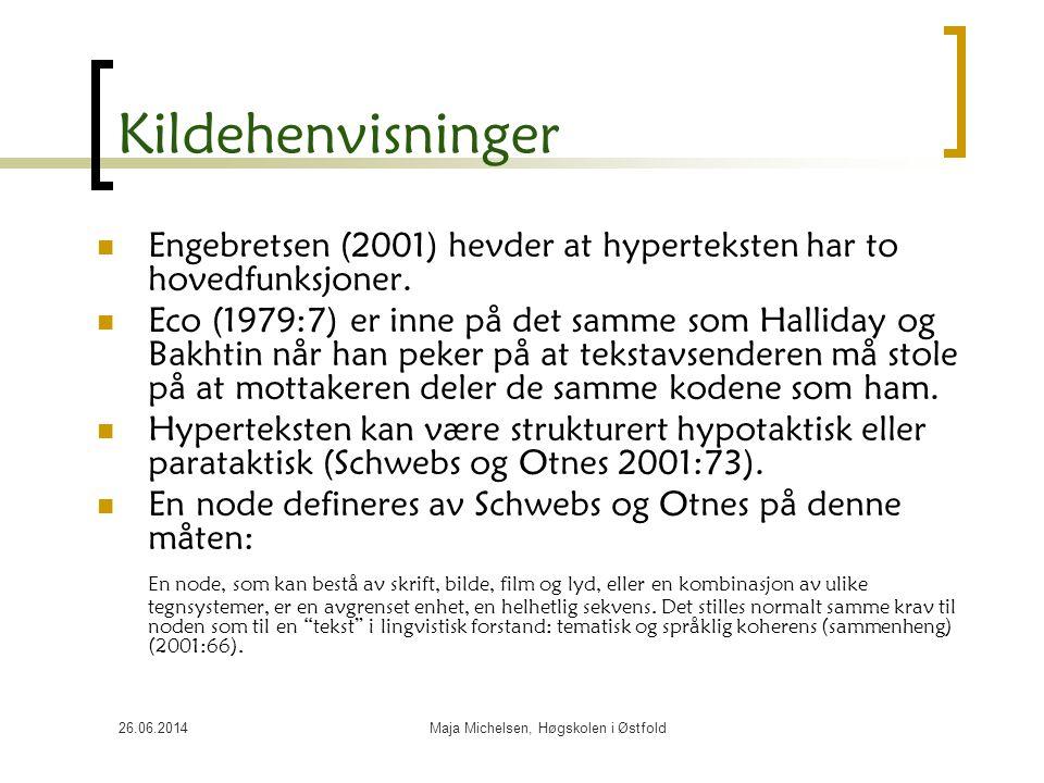 26.06.2014Maja Michelsen, Høgskolen i Østfold Kildehenvisninger  Engebretsen (2001) hevder at hyperteksten har to hovedfunksjoner.  Eco (1979:7) er