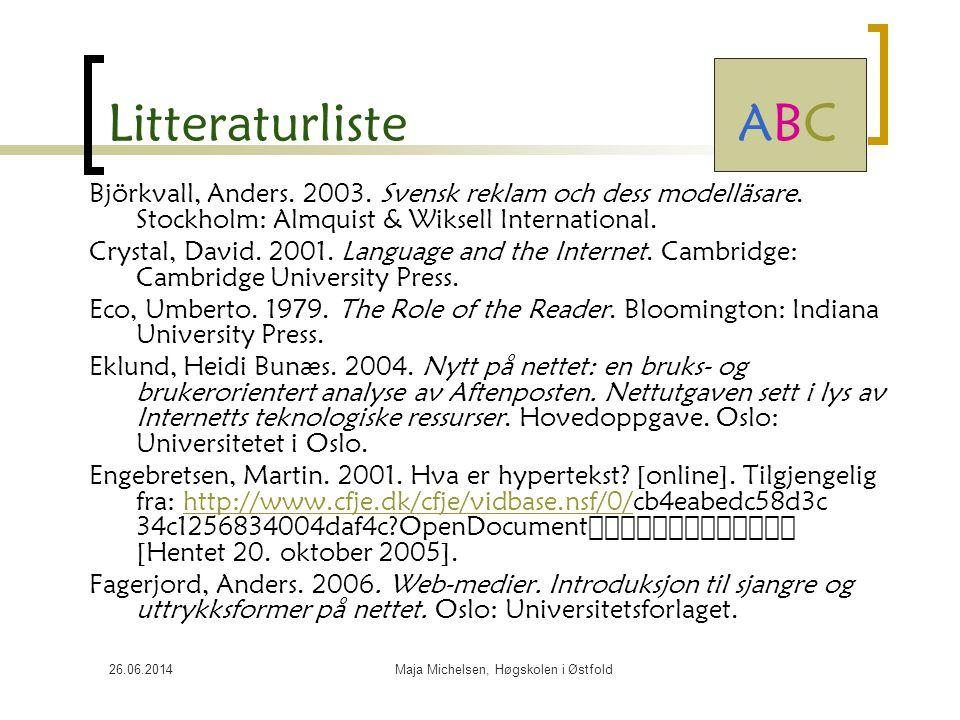 26.06.2014Maja Michelsen, Høgskolen i Østfold Litteraturliste ABC Björkvall, Anders. 2003. Svensk reklam och dess modelläsare. Stockholm: Almquist & W