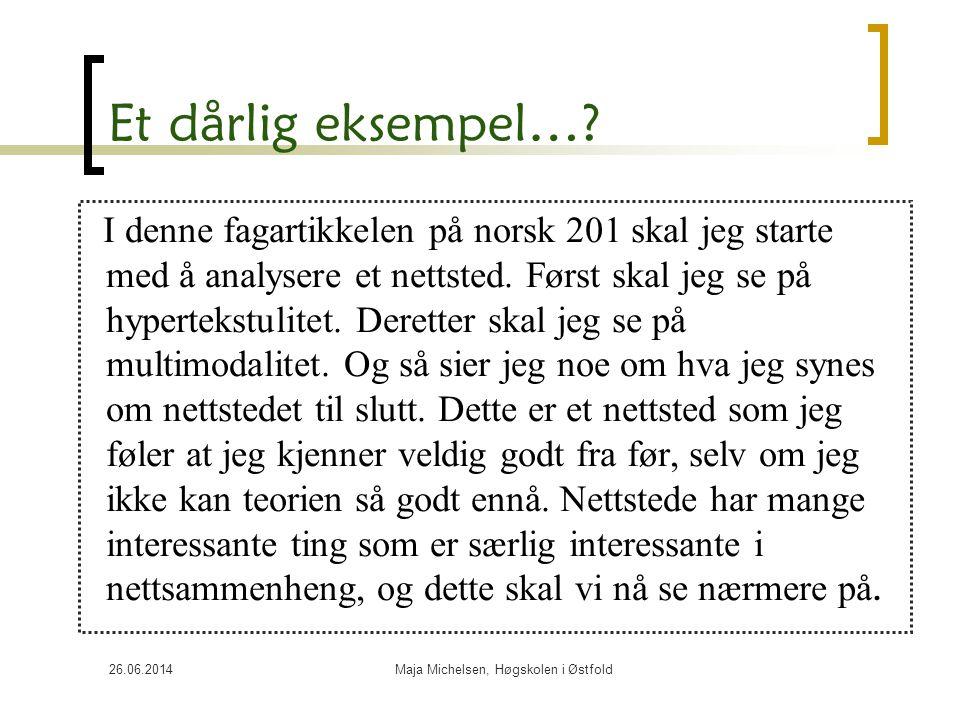 26.06.2014Maja Michelsen, Høgskolen i Østfold Et dårlig eksempel…? I denne fagartikkelen på norsk 201 skal jeg starte med å analysere et nettsted. Før