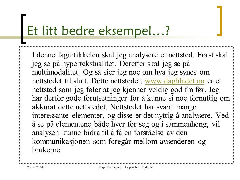 26.06.2014Maja Michelsen, Høgskolen i Østfold Et litt bedre eksempel…? I denne fagartikkelen skal jeg analysere et nettsted. Først skal jeg se på hype