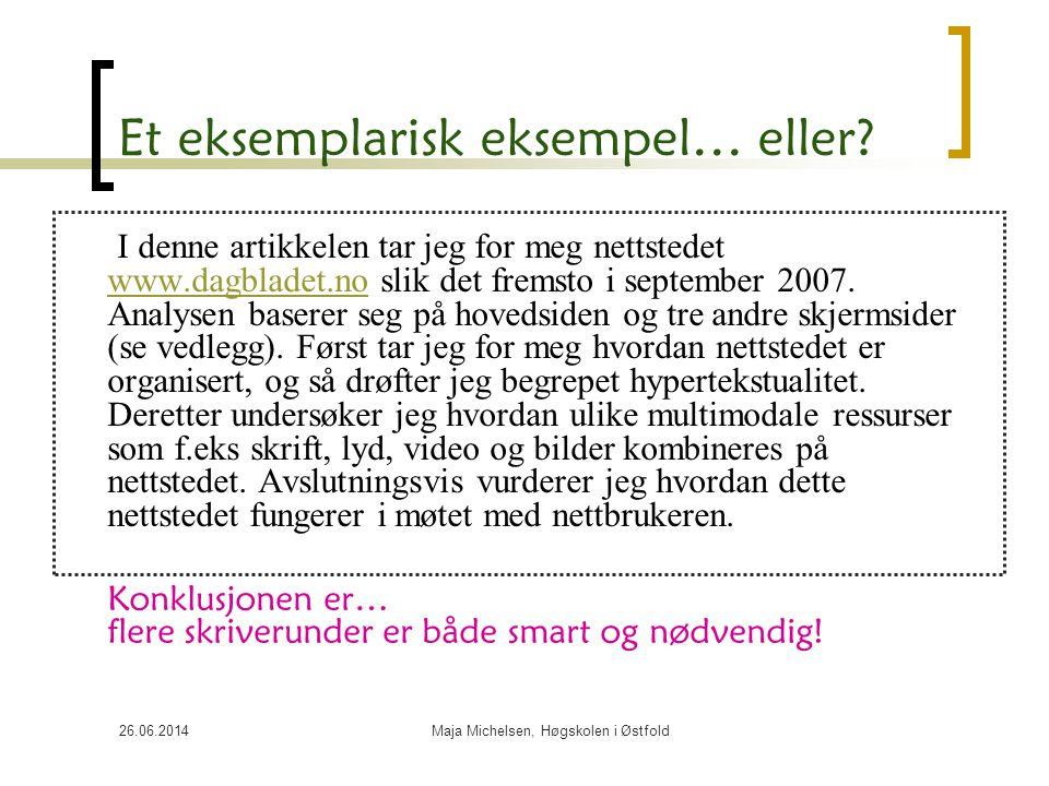26.06.2014Maja Michelsen, Høgskolen i Østfold Et eksemplarisk eksempel… eller? I denne artikkelen tar jeg for meg nettstedet www.dagbladet.no slik det