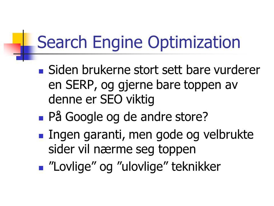 Search Engine Optimization  Siden brukerne stort sett bare vurderer en SERP, og gjerne bare toppen av denne er SEO viktig  På Google og de andre sto