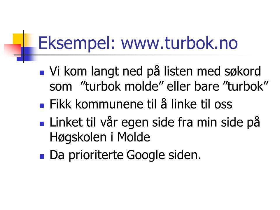 """Eksempel: www.turbok.no  Vi kom langt ned på listen med søkord som """"turbok molde"""" eller bare """"turbok""""  Fikk kommunene til å linke til oss  Linket t"""