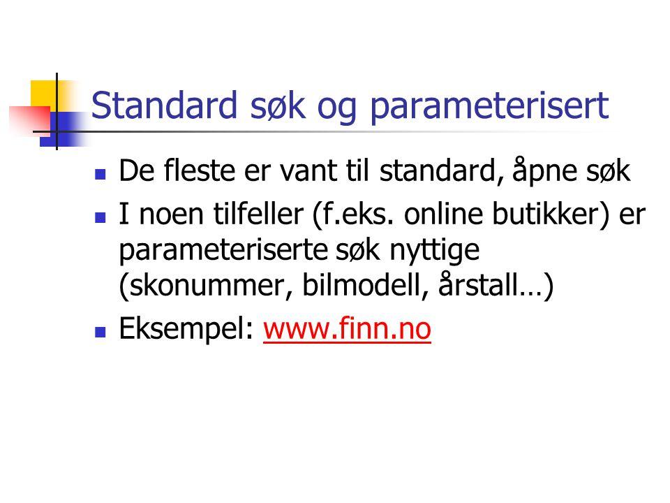 Standard søk og parameterisert  De fleste er vant til standard, åpne søk  I noen tilfeller (f.eks. online butikker) er parameteriserte søk nyttige (