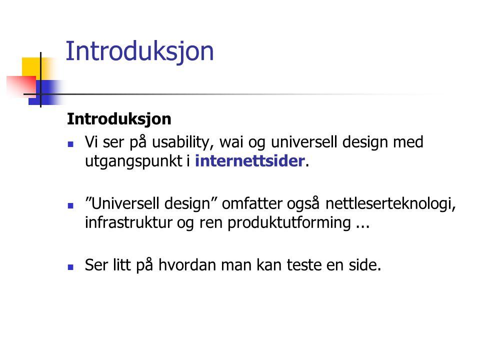 """Introduksjon  Vi ser på usability, wai og universell design med utgangspunkt i internettsider.  """"Universell design"""" omfatter også nettleserteknologi"""