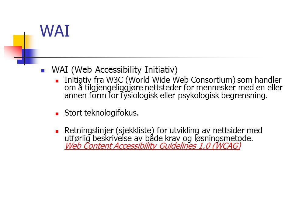 WAI  WAI (Web Accessibility Initiativ)  Initiativ fra W3C (World Wide Web Consortium) som handler om å tilgjengeliggjøre nettsteder for mennesker me