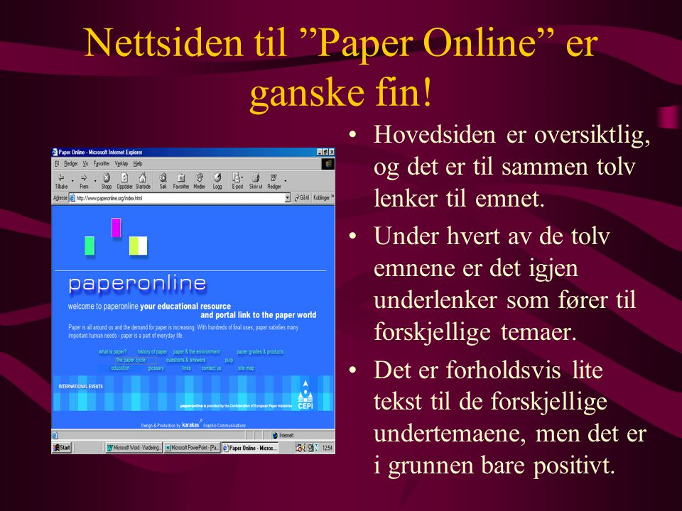 """Nettsiden til """"Paper Online"""" er ganske fin! •Hovedsiden er oversiktlig, og det er til sammen tolv lenker til emnet. •Under hvert av de tolv emnene er"""