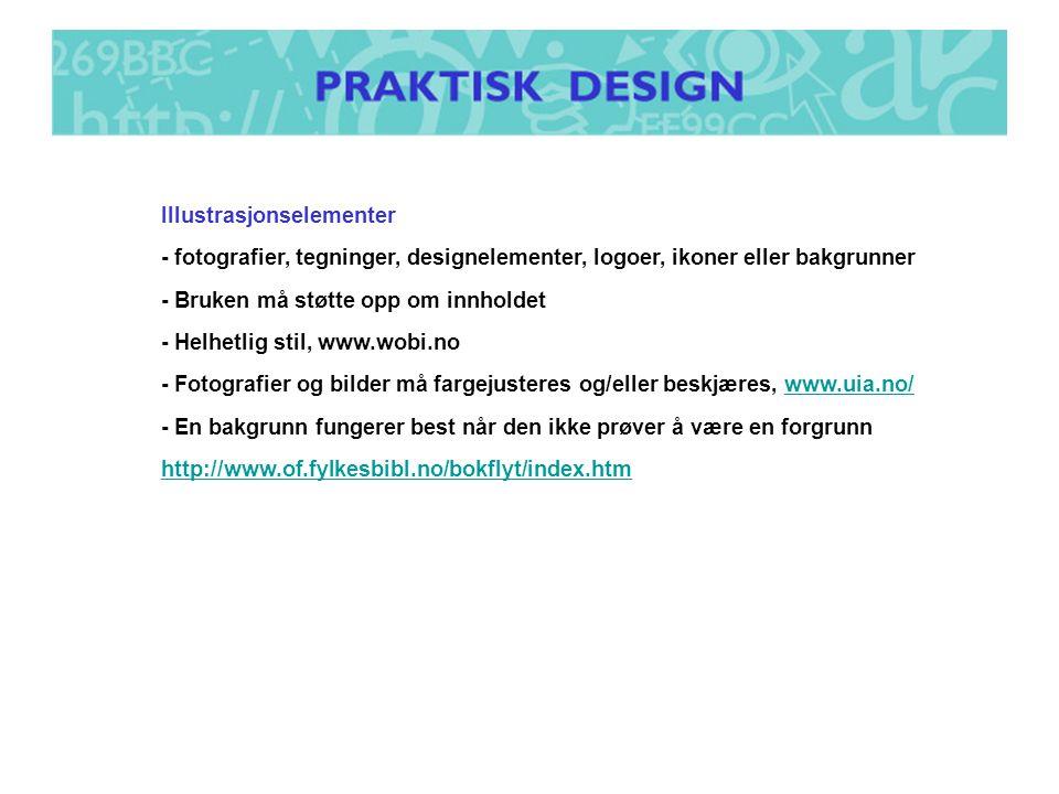Illustrasjonselementer - fotografier, tegninger, designelementer, logoer, ikoner eller bakgrunner - Bruken må støtte opp om innholdet - Helhetlig stil, www.wobi.no - Fotografier og bilder må fargejusteres og/eller beskjæres, www.uia.no/www.uia.no/ - En bakgrunn fungerer best når den ikke prøver å være en forgrunn http://www.of.fylkesbibl.no/bokflyt/index.htm