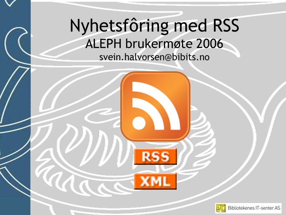 Nyhetsfôring med RSS •Hva er RSS •Abonnere på RSS-tjenester •Publisere med RSS •ALEPH og RSS