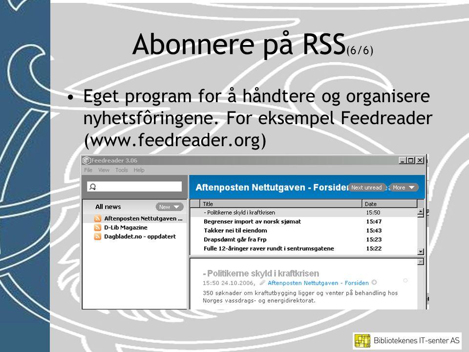 Abonnere på RSS (6/6) •Eget program for å håndtere og organisere nyhetsfôringene.
