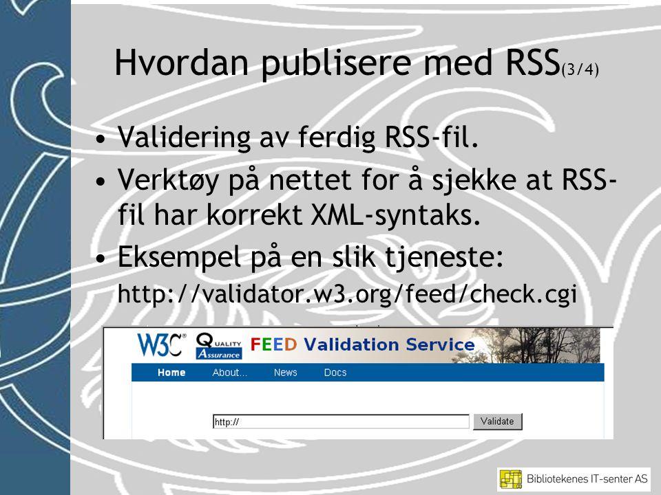 •Validering av ferdig RSS-fil. •Verktøy på nettet for å sjekke at RSS- fil har korrekt XML-syntaks.