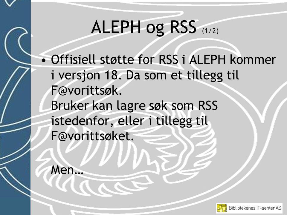 •Offisiell støtte for RSS i ALEPH kommer i versjon 18.