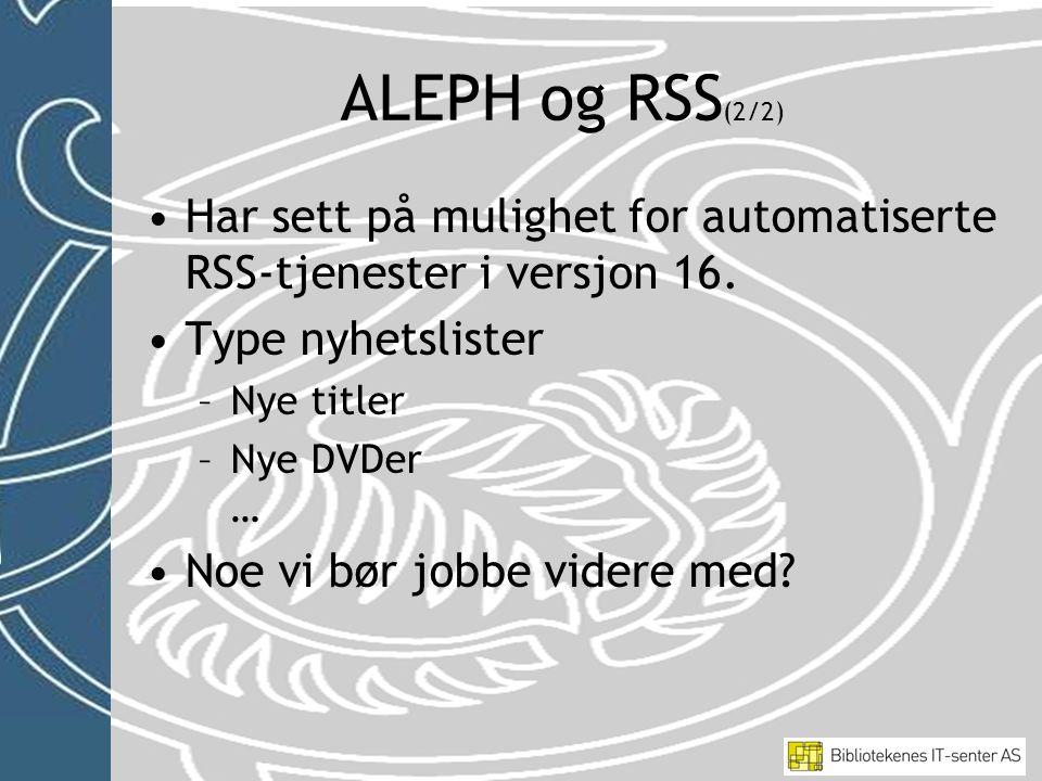 •Har sett på mulighet for automatiserte RSS-tjenester i versjon 16.