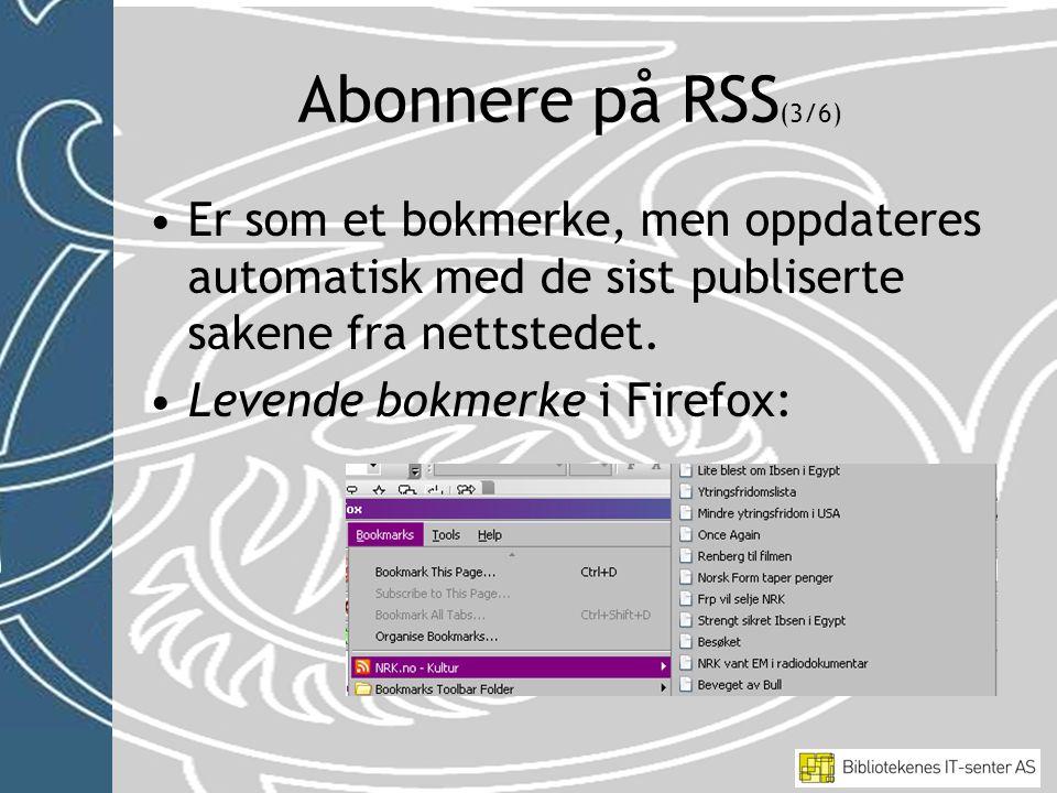 Abonnere på RSS (3/6) •Er som et bokmerke, men oppdateres automatisk med de sist publiserte sakene fra nettstedet.