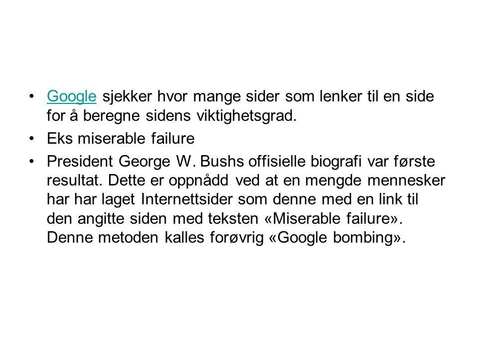 •Google sjekker hvor mange sider som lenker til en side for å beregne sidens viktighetsgrad.Google •Eks miserable failure •President George W. Bushs o