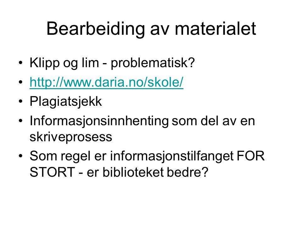 Bearbeiding av materialet •Klipp og lim - problematisk? •http://www.daria.no/skole/http://www.daria.no/skole/ •Plagiatsjekk •Informasjonsinnhenting so