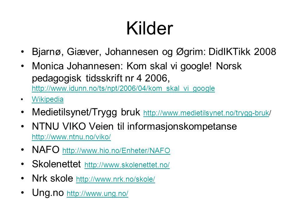 Kilder •Bjarnø, Giæver, Johannesen og Øgrim: DidIKTikk 2008 •Monica Johannesen: Kom skal vi google! Norsk pedagogisk tidsskrift nr 4 2006, http://www.