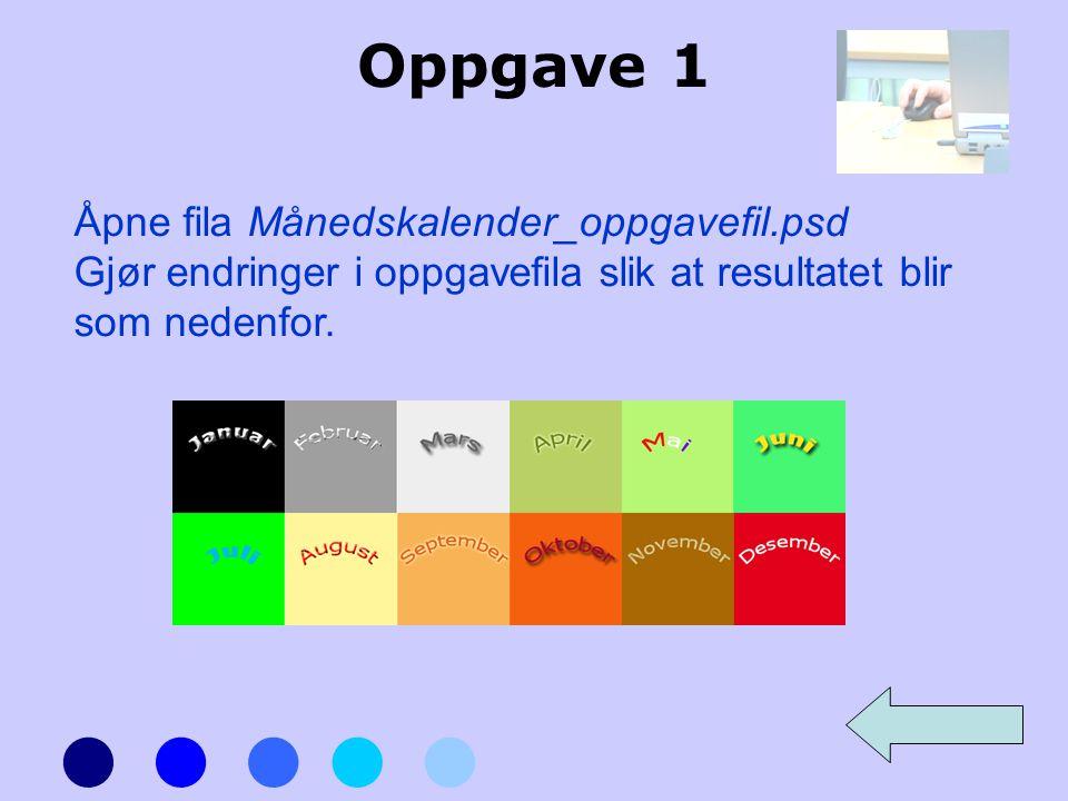 Oppgave 1 Åpne fila Månedskalender_oppgavefil.psd Gjør endringer i oppgavefila slik at resultatet blir som nedenfor.
