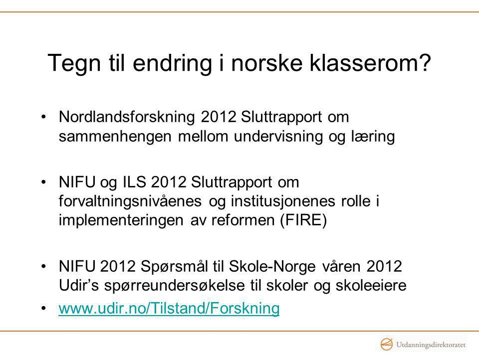 Tegn til endring i norske klasserom? •Nordlandsforskning 2012 Sluttrapport om sammenhengen mellom undervisning og læring •NIFU og ILS 2012 Sluttrappor