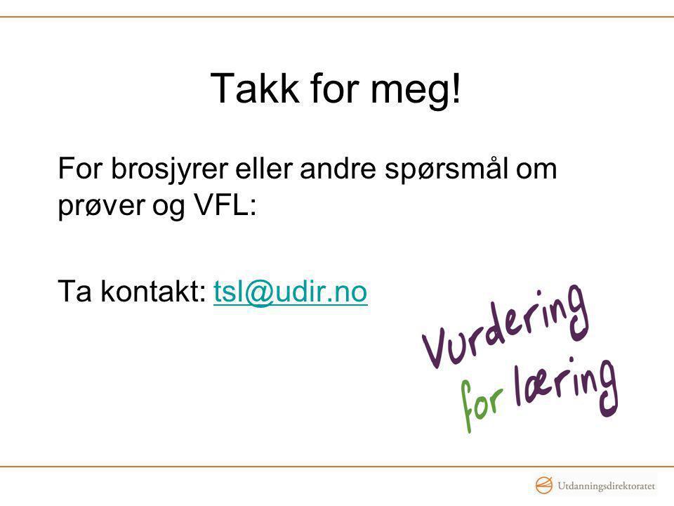 Takk for meg! For brosjyrer eller andre spørsmål om prøver og VFL: Ta kontakt: tsl@udir.notsl@udir.no