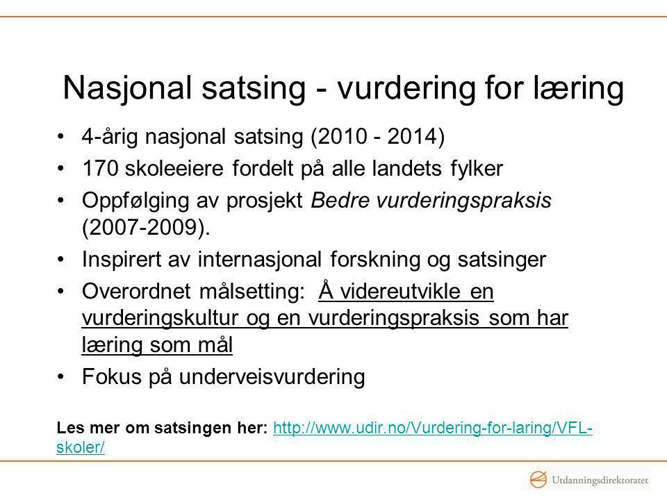 Nasjonal satsing - vurdering for læring •4-årig nasjonal satsing (2010 - 2014) •170 skoleeiere fordelt på alle landets fylker •Oppfølging av prosjekt