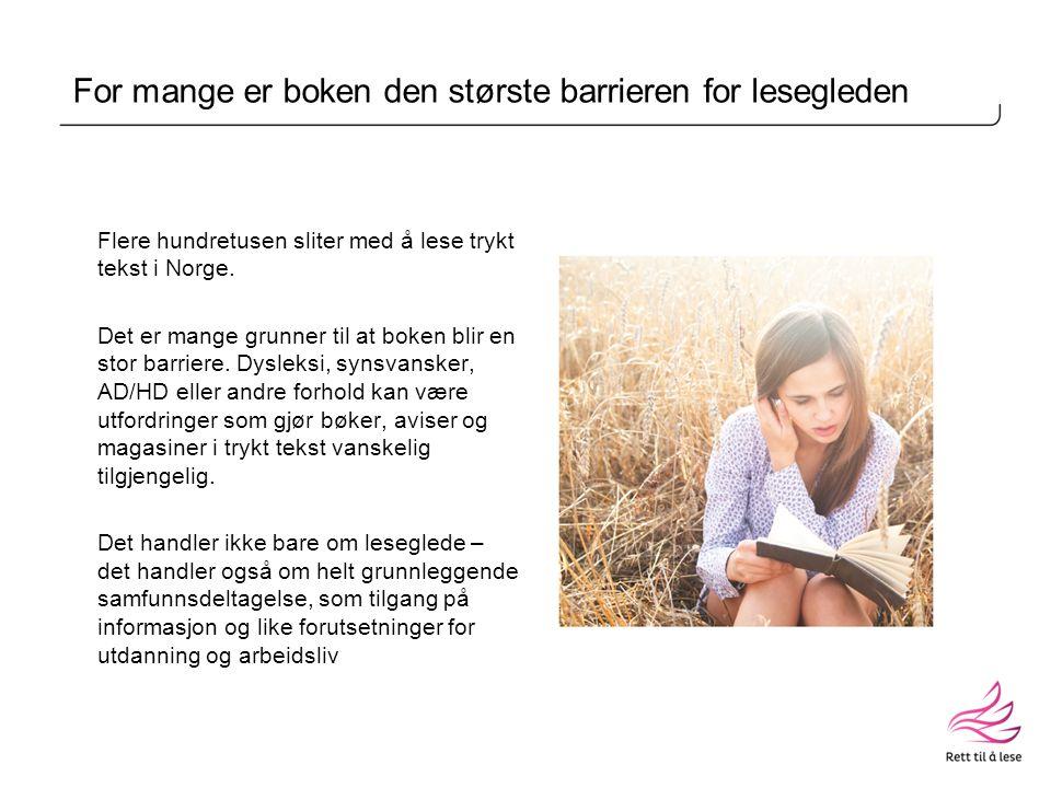 For mange er boken den største barrieren for lesegleden Flere hundretusen sliter med å lese trykt tekst i Norge.