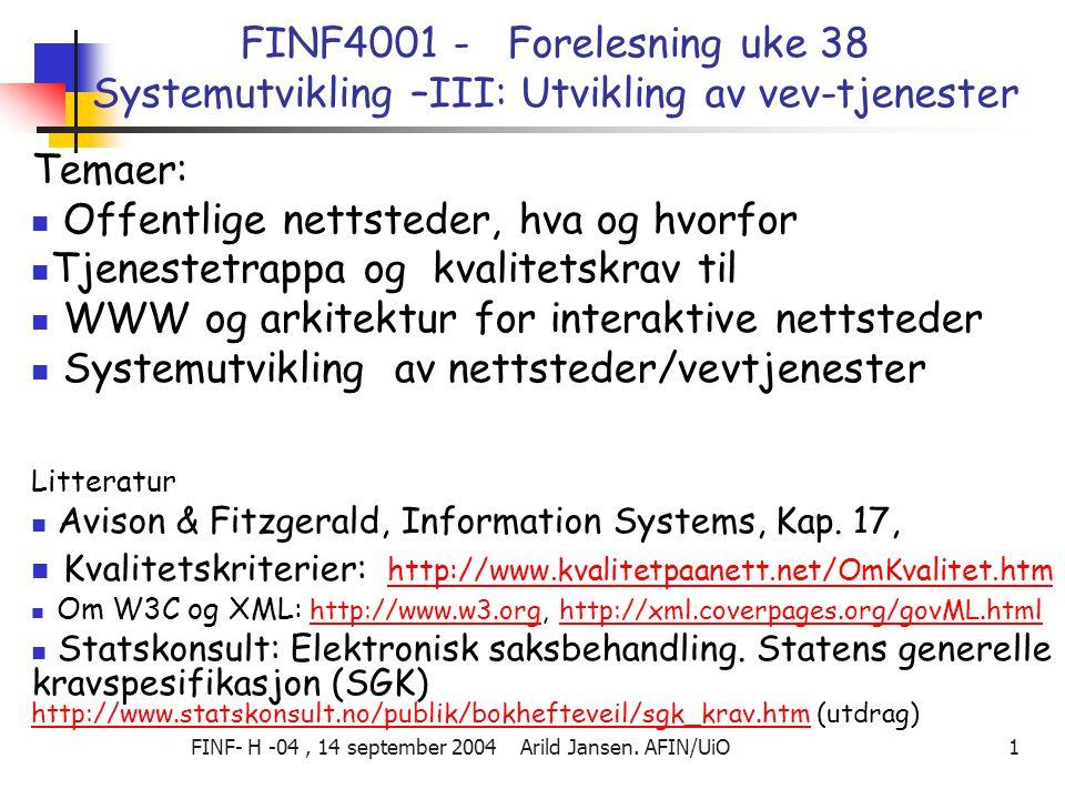 FINF- H -04, 14 september 2004 Arild Jansen. AFIN/UiO 1 FINF4001 - Forelesning uke 38 Systemutvikling –III: Utvikling av vev-tjenester Temaer:  Offen