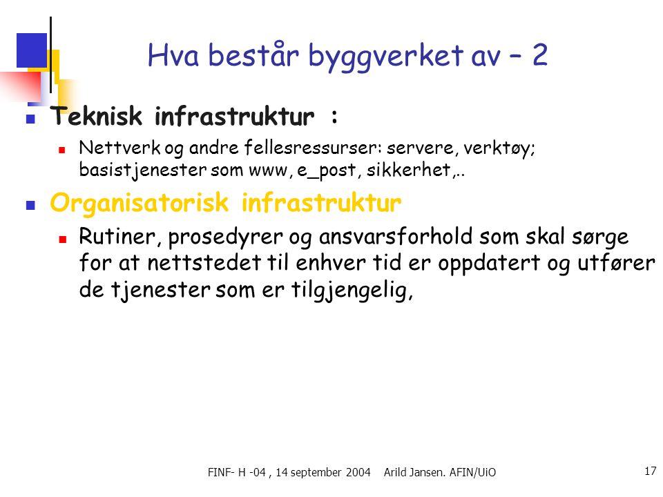FINF- H -04, 14 september 2004 Arild Jansen. AFIN/UiO 17 Hva består byggverket av – 2  Teknisk infrastruktur :  Nettverk og andre fellesressurser: s