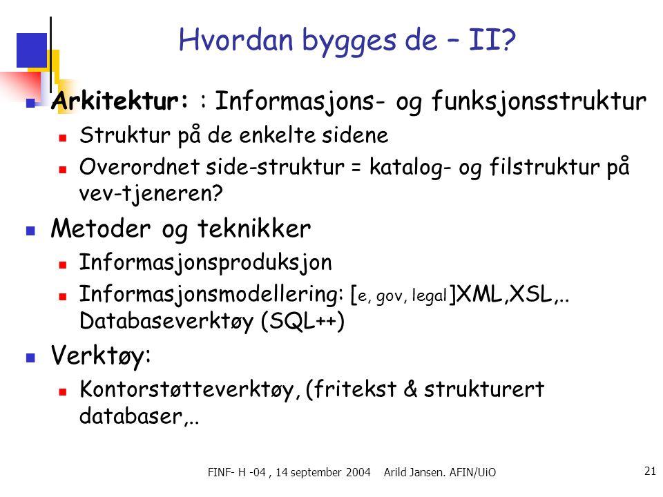 FINF- H -04, 14 september 2004 Arild Jansen. AFIN/UiO 21 Hvordan bygges de – II?  Arkitektur: : Informasjons- og funksjonsstruktur  Struktur på de e