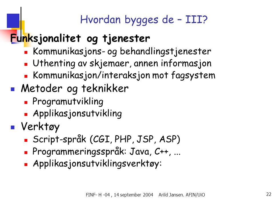 FINF- H -04, 14 september 2004 Arild Jansen. AFIN/UiO 22 Hvordan bygges de – III? Funksjonalitet og tjenester  Kommunikasjons- og behandlingstjeneste