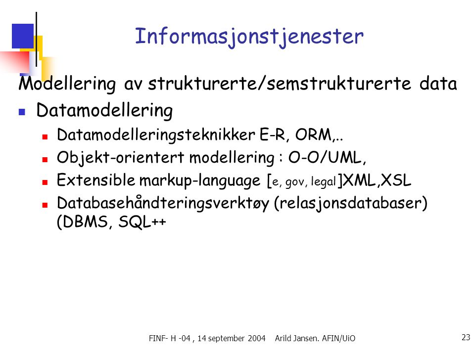 FINF- H -04, 14 september 2004 Arild Jansen. AFIN/UiO 23 Informasjonstjenester Modellering av strukturerte/semstrukturerte data  Datamodellering  Da