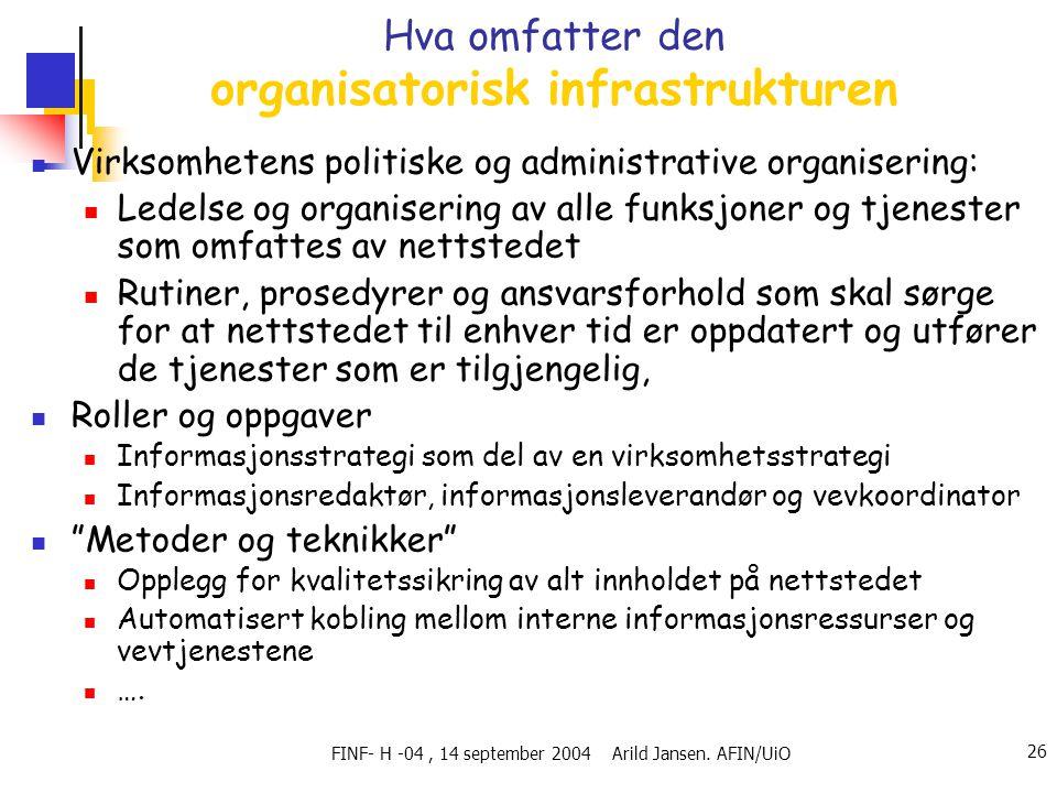 FINF- H -04, 14 september 2004 Arild Jansen. AFIN/UiO 26 Hva omfatter den organisatorisk infrastrukturen  Virksomhetens politiske og administrative o