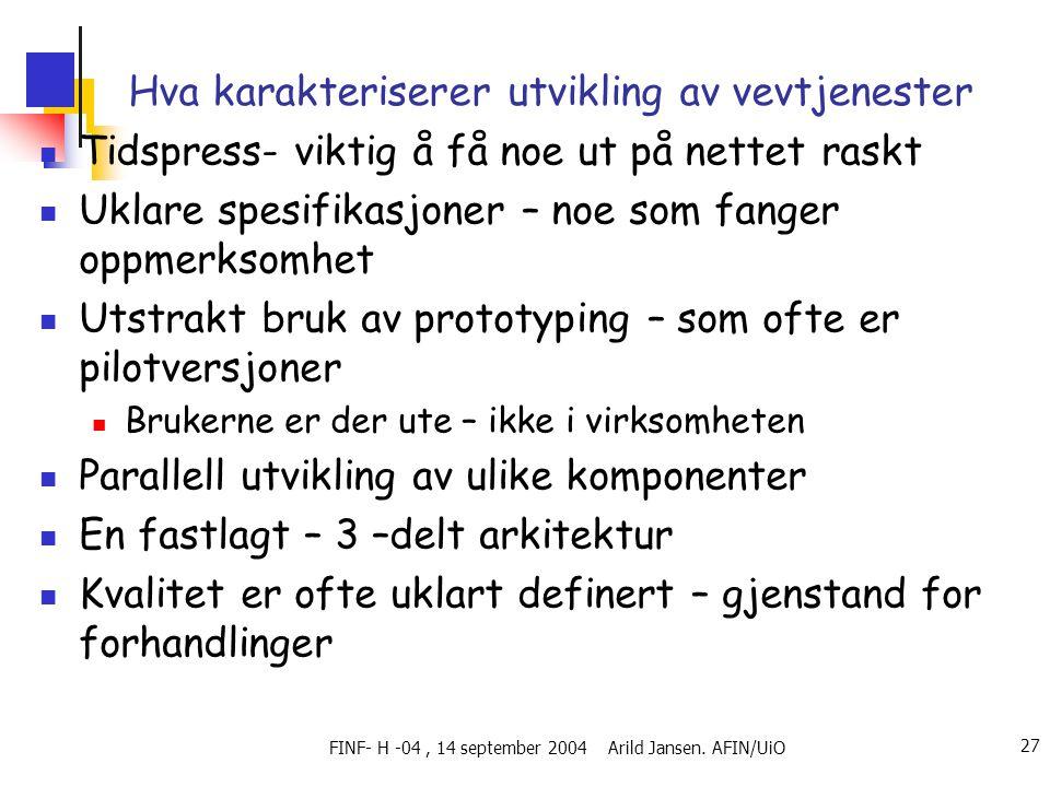 FINF- H -04, 14 september 2004 Arild Jansen. AFIN/UiO 27 Hva karakteriserer utvikling av vevtjenester  Tidspress- viktig å få noe ut på nettet raskt