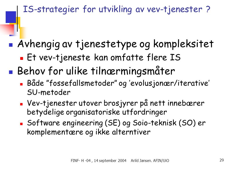 FINF- H -04, 14 september 2004 Arild Jansen. AFIN/UiO 29 IS-strategier for utvikling av vev-tjenester ?  Avhengig av tjenestetype og kompleksitet  E