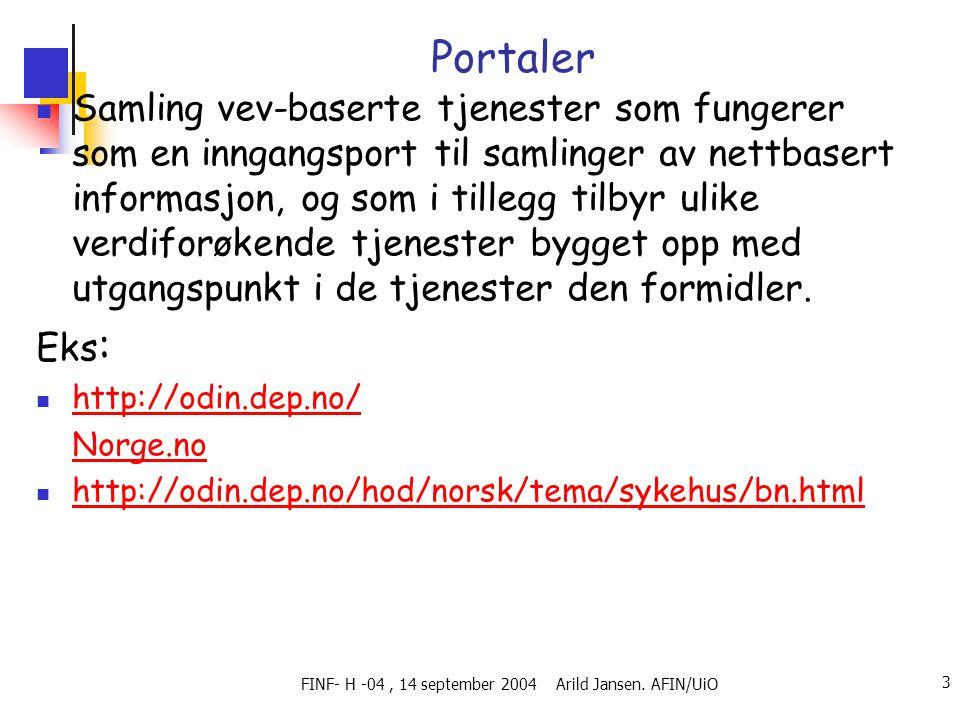 FINF- H -04, 14 september 2004 Arild Jansen. AFIN/UiO 3 Portaler  Samling vev-baserte tjenester som fungerer som en inngangsport til samlinger av net