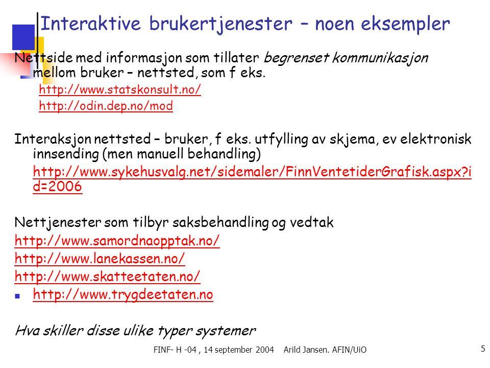 FINF- H -04, 14 september 2004 Arild Jansen. AFIN/UiO 5 Interaktive brukertjenester – noen eksempler Nettside med informasjon som tillater begrenset k