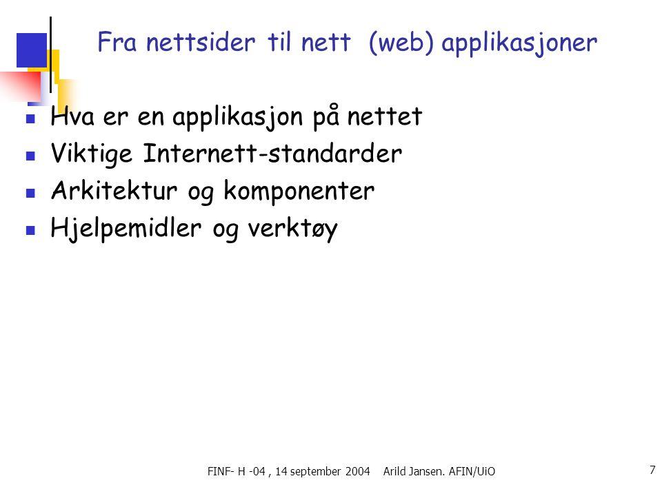 FINF- H -04, 14 september 2004 Arild Jansen. AFIN/UiO 7 Fra nettsider til nett (web) applikasjoner  Hva er en applikasjon på nettet  Viktige Interne