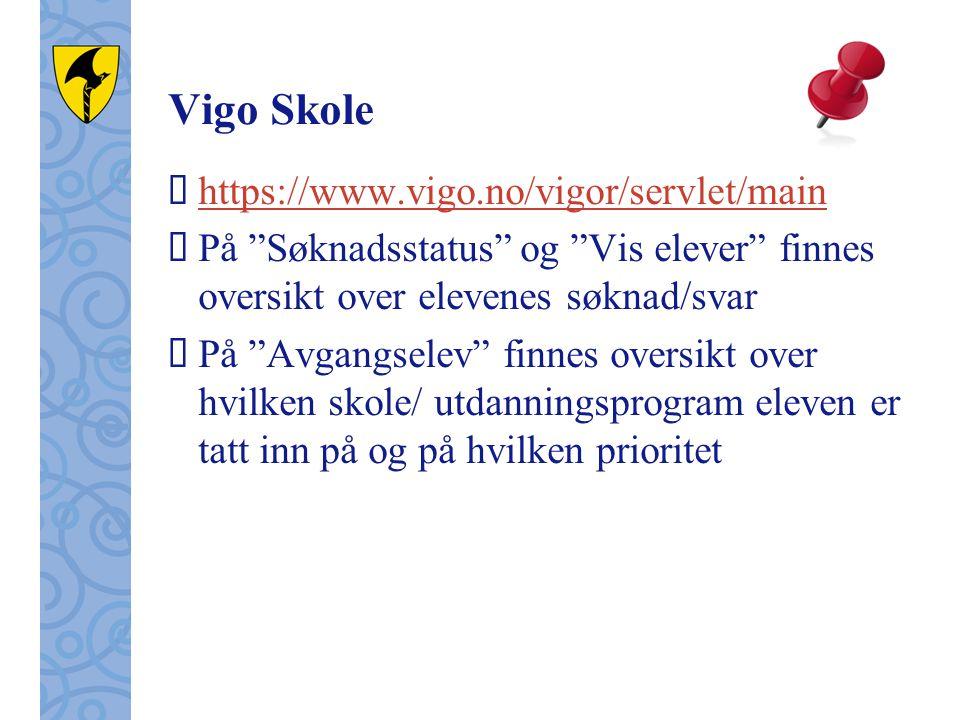 "Vigo Skole  https://www.vigo.no/vigor/servlet/main https://www.vigo.no/vigor/servlet/main  På ""Søknadsstatus"" og ""Vis elever"" finnes oversikt over e"