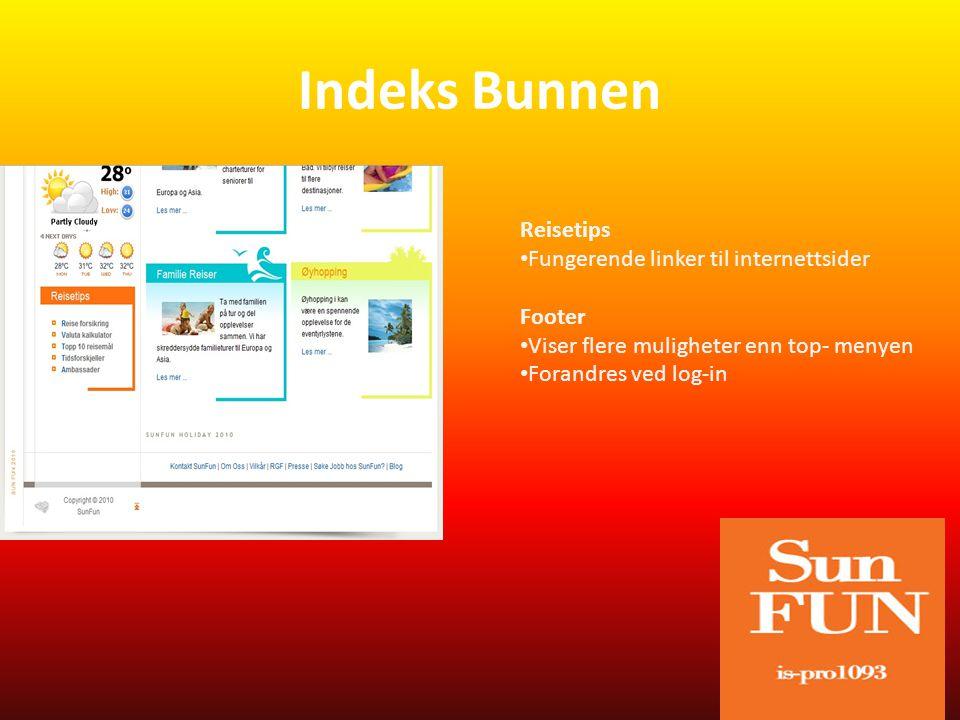 Indeks Bunnen Reisetips • Fungerende linker til internettsider Footer • Viser flere muligheter enn top- menyen • Forandres ved log-in