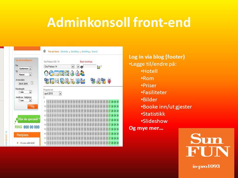 Adminkonsoll front-end Log in via blog (footer) • Legge til/endre på: • Hotell • Rom • Priser • Fasiliteter • Bilder • Booke inn/ut gjester • Statistikk • Slideshow Og mye mer…