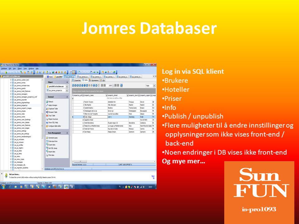 Jomres Databaser Log in via SQL klient • Brukere • Hoteller • Priser • Info • Publish / unpublish • Flere muligheter til å endre innstillinger og opplysninger som ikke vises front-end / back-end • Noen endringer i DB vises ikke front-end Og mye mer…