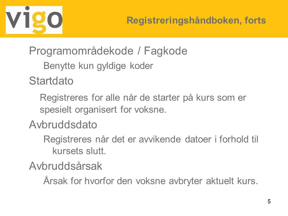 5 Programområdekode / Fagkode Benytte kun gyldige koder Startdato Registreres for alle når de starter på kurs som er spesielt organisert for voksne. A