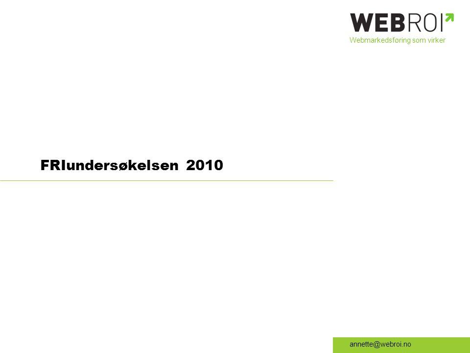 Webmarkedsføring som virker annette@webroi.no FRIundersøkelsen 2010