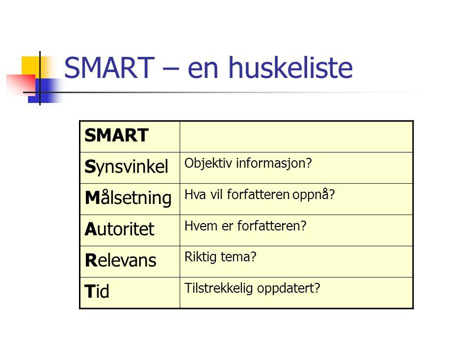 SMART – en huskeliste SMART Synsvinkel Objektiv informasjon? Målsetning Hva vil forfatteren oppnå? Autoritet Hvem er forfatteren? Relevans Riktig tema