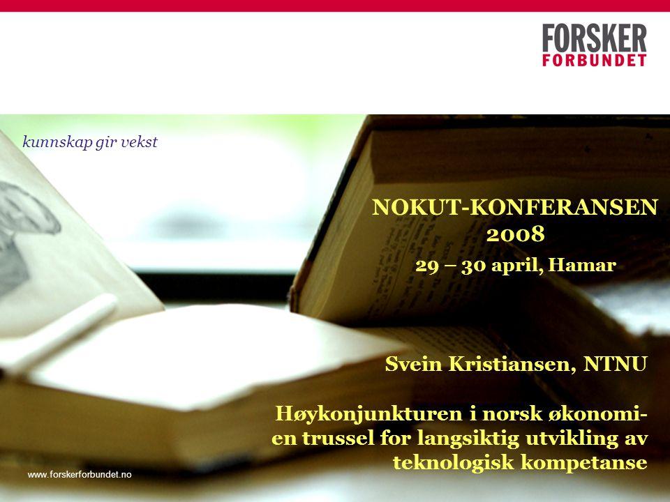 www.forskerforbundet.no NOKUT-KONFERANSEN 2008 29 – 30 april, Hamar Svein Kristiansen, NTNU Høykonjunkturen i norsk økonomi- en trussel for langsiktig
